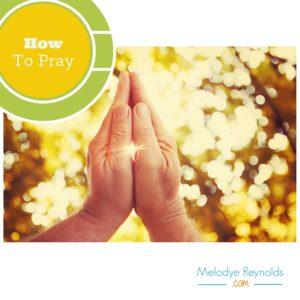 How To Pray- MelodyeReynolds.com