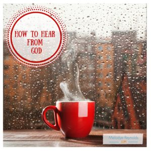 How To Hear From God- MelodyeReynolds.com